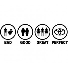 BAD GOOD GREAT PERFECT TOYOTA