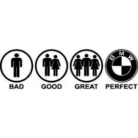 BAD GOOD GREAT PERFECT BMW