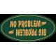 NO PROBLEB  BIG PROBLEM